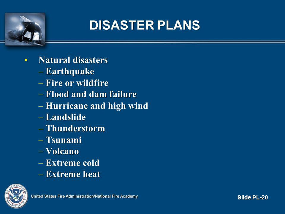DISASTER PLANS Natural disastersNatural disasters – Earthquake – Fire or wildfire – Flood and dam failure – Hurricane and high wind – Landslide – Thunderstorm – Tsunami – Volcano – Extreme cold – Extreme heat Slide PL-20