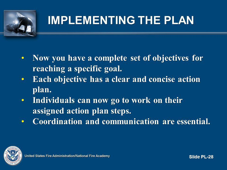 IMPLEMENTING THE PLAN Now you have a complete set of objectives for reaching a specific goal.Now you have a complete set of objectives for reaching a specific goal.