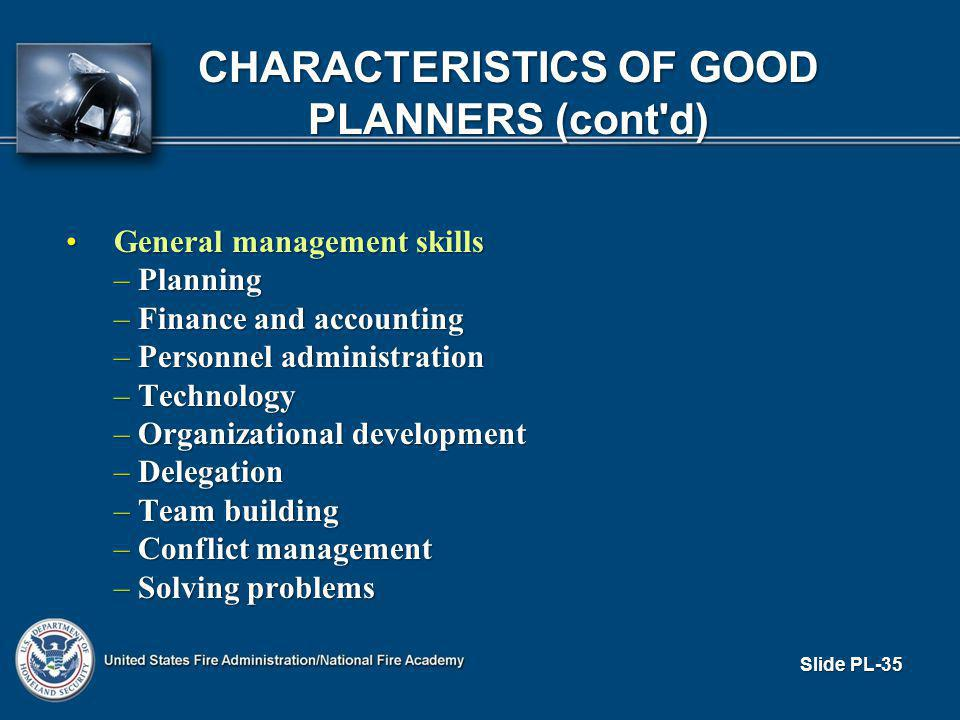 CHARACTERISTICS OF GOOD PLANNERS (cont d) General management skillsGeneral management skills – Planning – Finance and accounting – Personnel administration – Technology – Organizational development – Delegation – Team building – Conflict management – Solving problems Slide PL-35