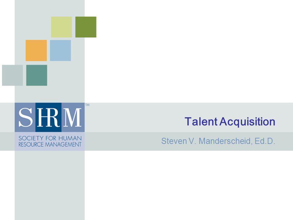 Talent Acquisition Steven V. Manderscheid, Ed.D.