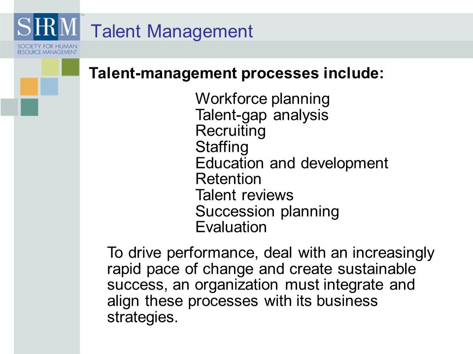 Talent Management Talent-management processes include: Workforce planning Talent-gap analysis Recruiting Staffing Education and development Retention