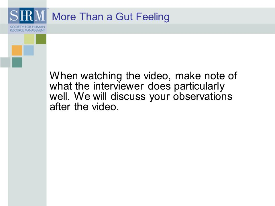 More Than a Gut Feeling When watching the video, make note of what the interviewer does particularly well.