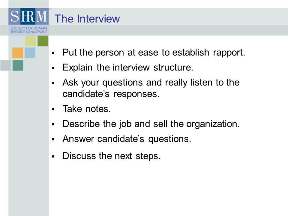 The Interview  Put the person at ease to establish rapport.