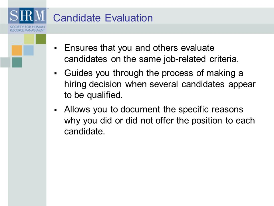 Candidate Evaluation  Ensures that you and others evaluate candidates on the same job-related criteria.