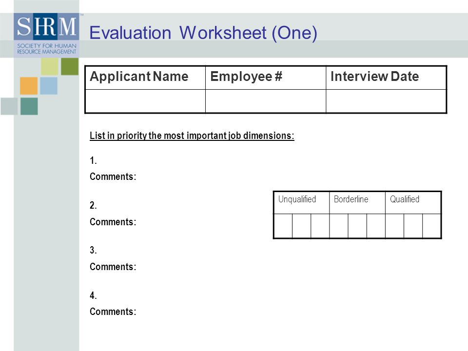 Evaluation Worksheet (One) Applicant NameEmployee #Interview Date UnqualifiedBorderlineQualified List in priority the most important job dimensions: 1