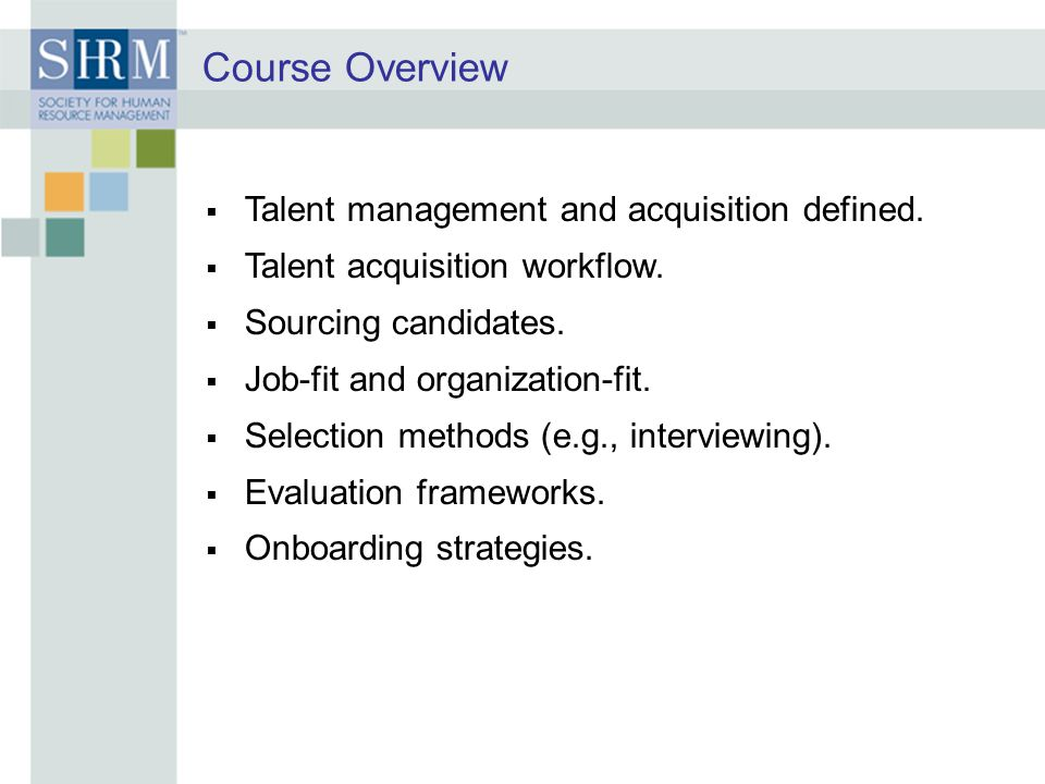 Course Overview  Talent management and acquisition defined.
