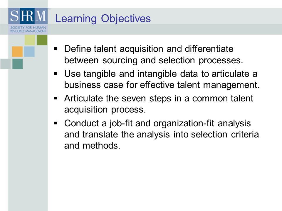 Learning Objectives  Define talent acquisition and differentiate between sourcing and selection processes.