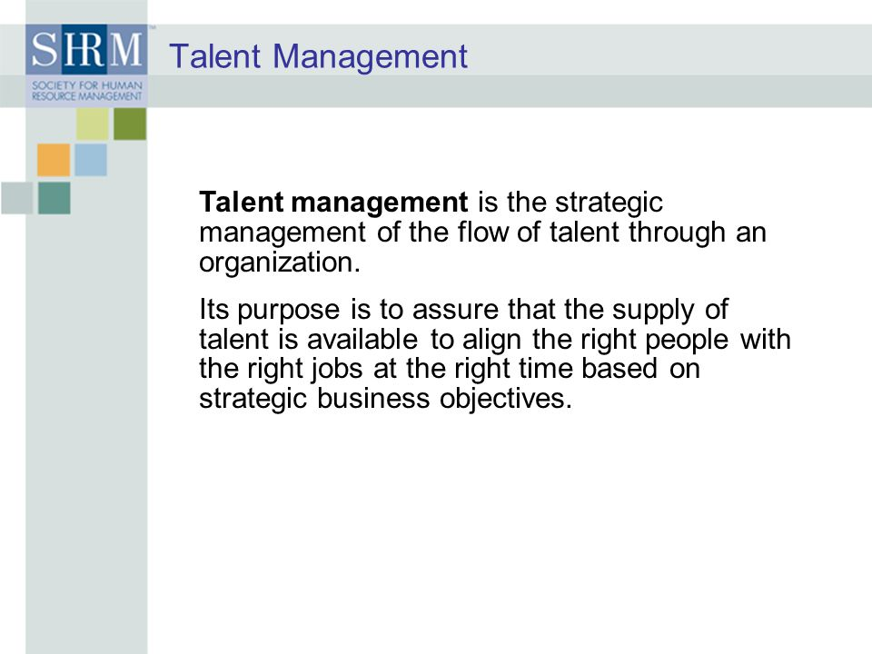 Talent Management Talent management is the strategic management of the flow of talent through an organization. Its purpose is to assure that the suppl