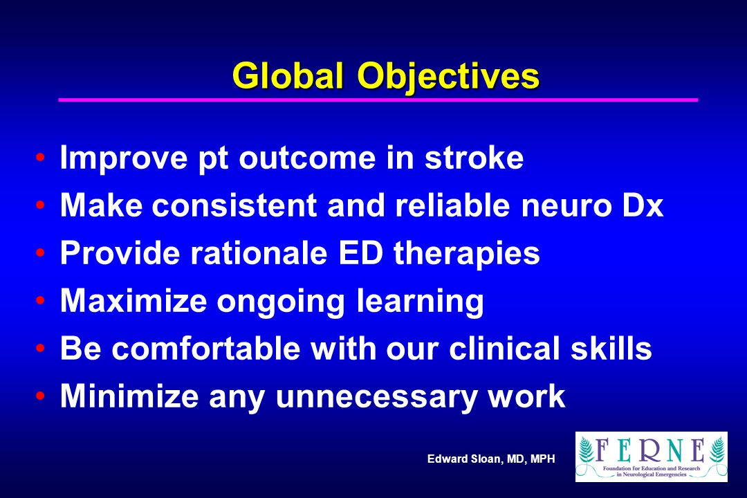 Edward Sloan, MD, MPH Neurologic Exam: Language Dysarthria: Poor speech, motor dysfunction Aphasia: Disturbed language processing – Expressive: can't speak – Receptive: can't process the spoken word
