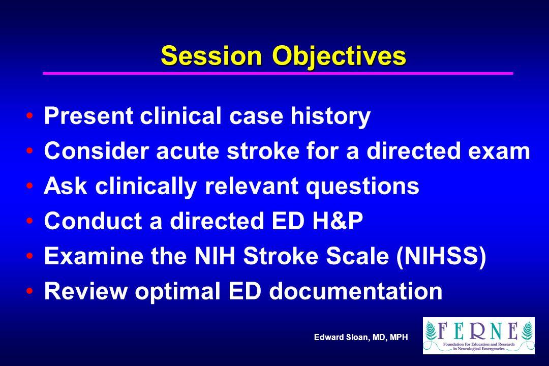 Edward Sloan, MD, MPH Acute Neurologic Exam Answers The Hx should lead to a provisional Dx.