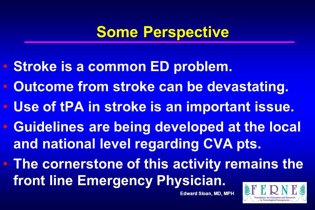 Edward Sloan, MD, MPH To Make the Correct Diagnosis: A Stroke Differential Diagnosis Hypertensive encephalopathy Subdural, epidural hematoma Meningitis, encephalitis, abcess, labarynthitis Seizure, SE, Todd's paralysis Neoplasm Hypoglycemia, metabolic Migraine Peripheral nerve, Bell's palsy Multiple sclerosis