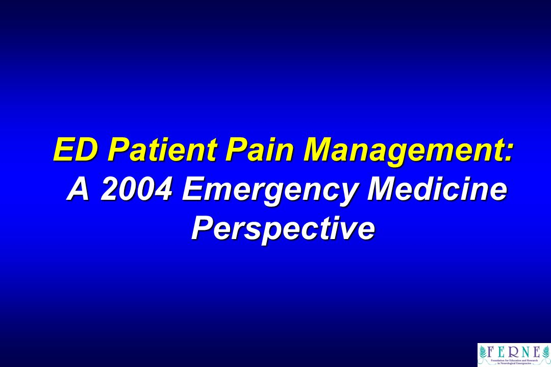 ED Patient Pain Management: A 2004 Emergency Medicine Perspective