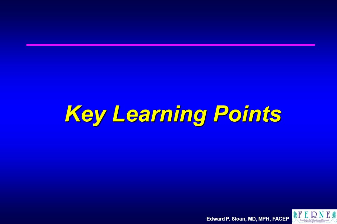 Edward P. Sloan, MD, MPH, FACEP Key Learning Points