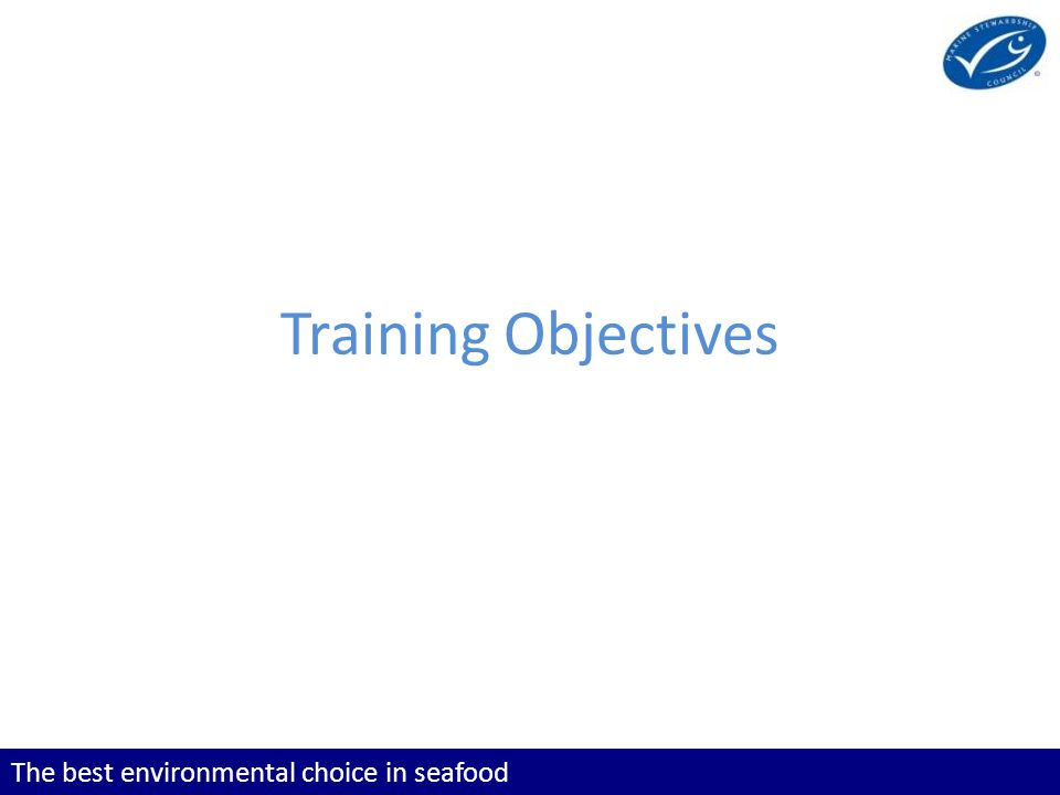 The best environmental choice in seafood Training Objectives