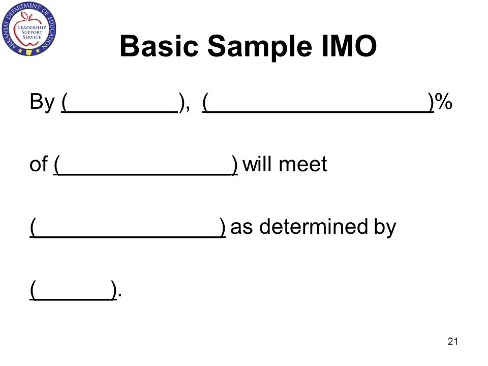 Basic Sample IMO By (_________), (__________________)% of (______________) will meet (_______________) as determined by (______).