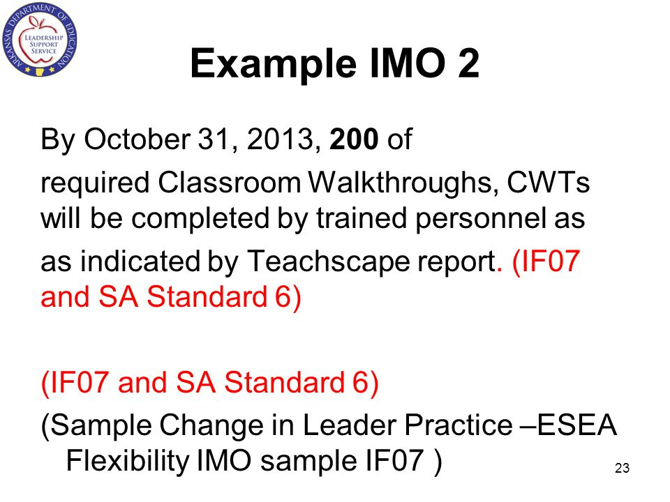 Example IMO 2 By October 31, 2013, 200 of required Classroom Walkthroughs, CWTs will be completed by trained personnel as as indicated by Teachscape report.