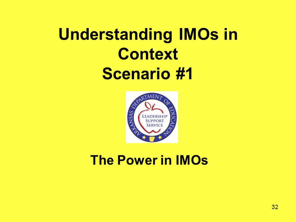 Understanding IMOs in Context Scenario #1 The Power in IMOs 32