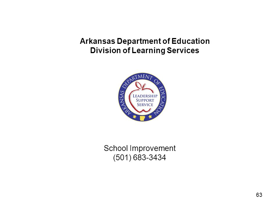 School Improvement (501) 683-3434 Arkansas Department of Education Division of Learning Services 63