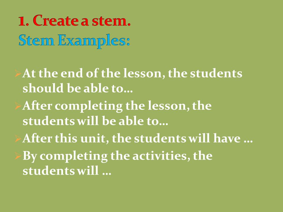  At the end of the lesson, the students should be able to…  After completing the lesson, the students will be able to…  After this unit, the studen