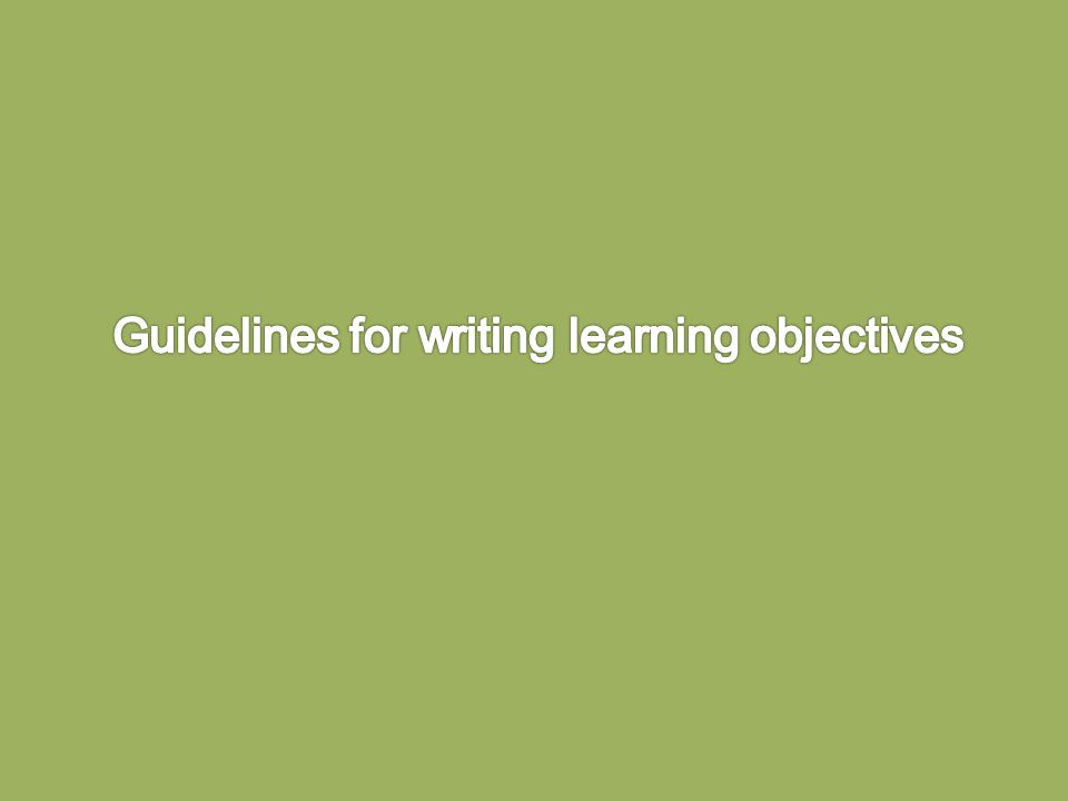 Follow these rules when writing instructional objectives: 1.Be Concise: at the most, objectives should be one or two sentences in length.