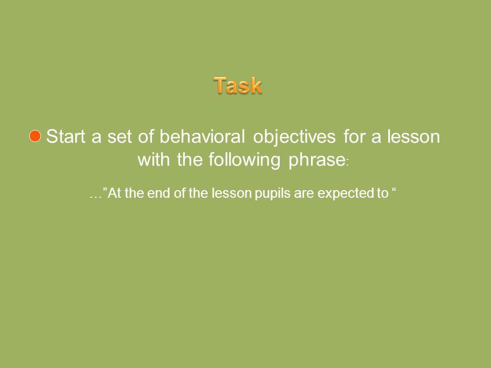 "Start a set of behavioral objectives for a lesson with the following phrase : "" At the end of the lesson pupils are expected to…"""