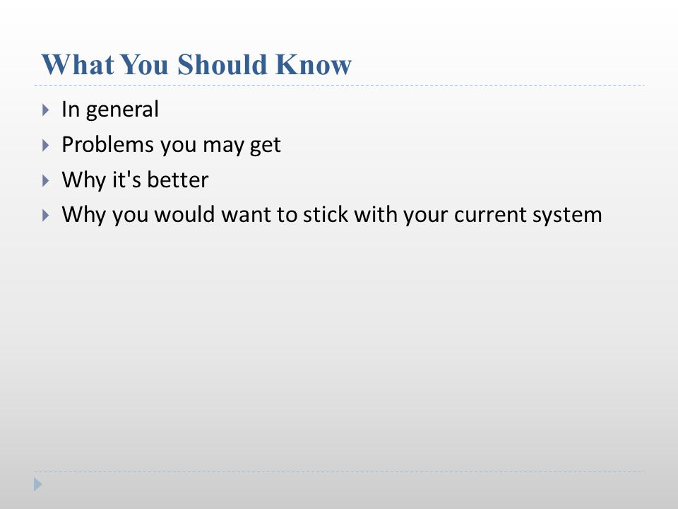 What You Should Know  In general  Problems you may get  Why it s better  Why you would want to stick with your current system