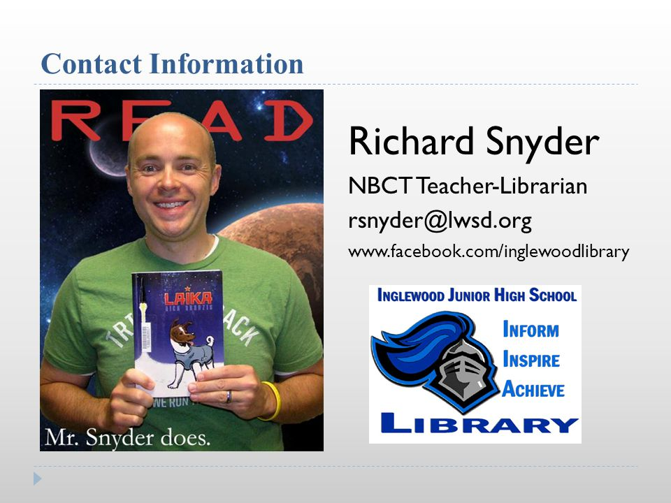 Contact Information Richard Snyder NBCT Teacher-Librarian
