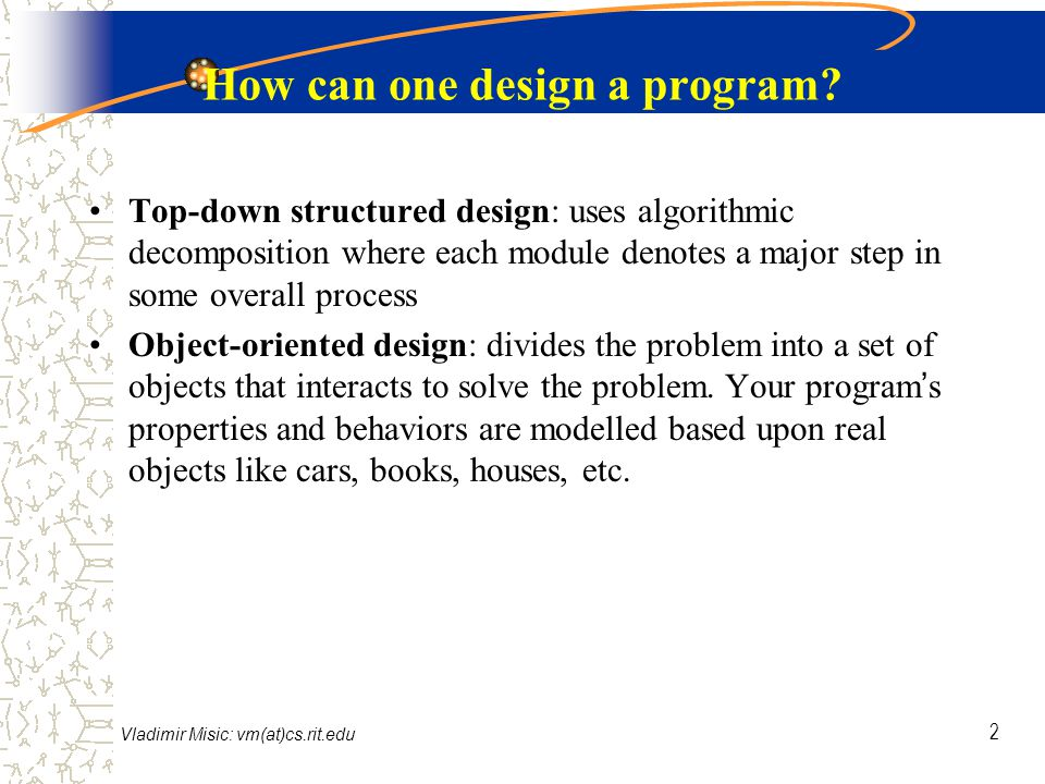 Vladimir Misic: vm(at)cs.rit.edu 2 How can one design a program.