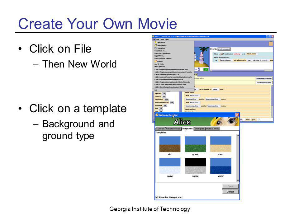 Georgia Institute of Technology Create Your Own Movie Click on File –Then New World Click on a template –Background and ground type
