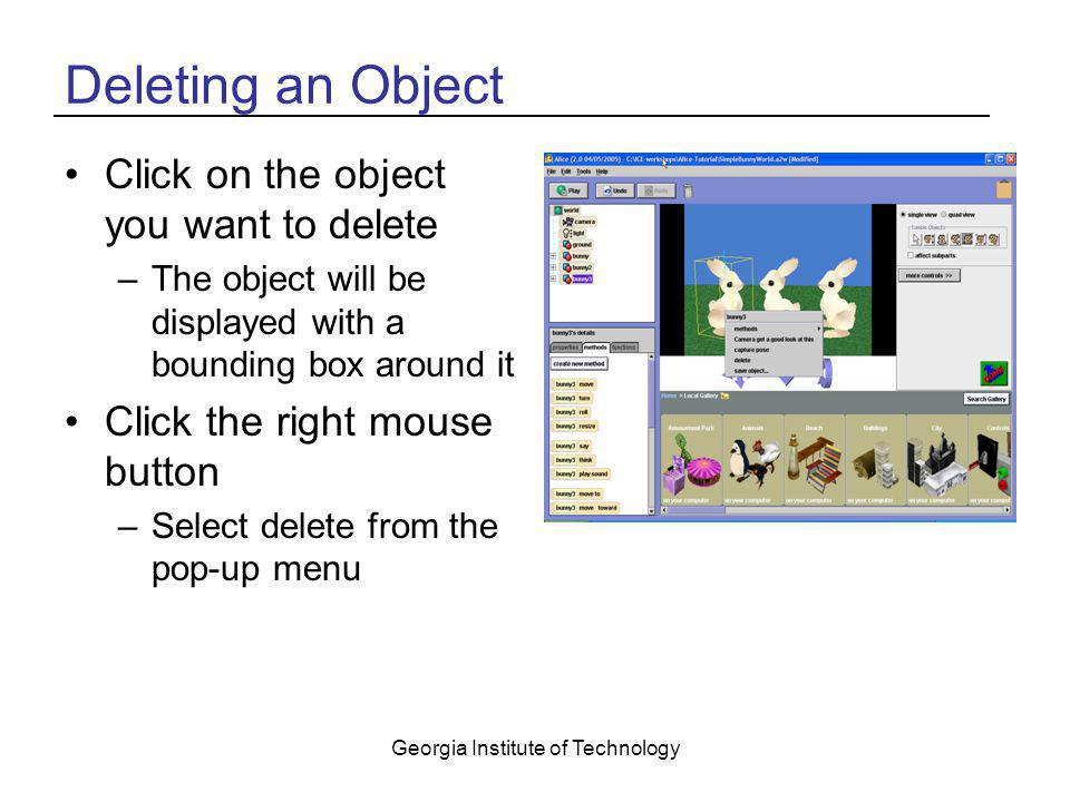 Georgia Institute of Technology Deleting an Object Click on the object you want to delete –The object will be displayed with a bounding box around it
