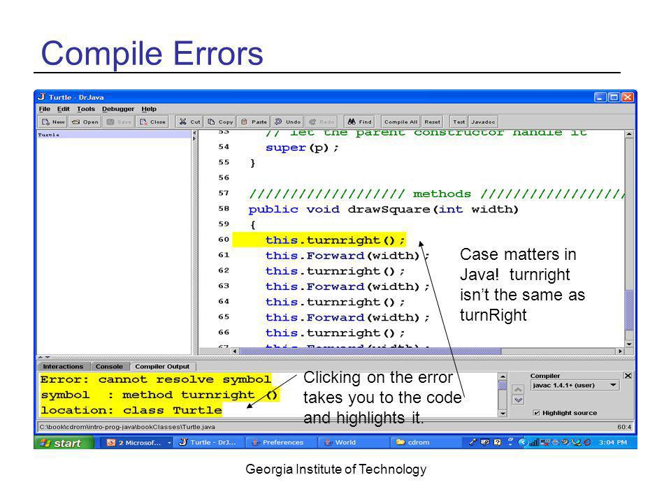 Georgia Institute of Technology Compile Errors Clicking on the error takes you to the code and highlights it. Case matters in Java! turnright isn't th