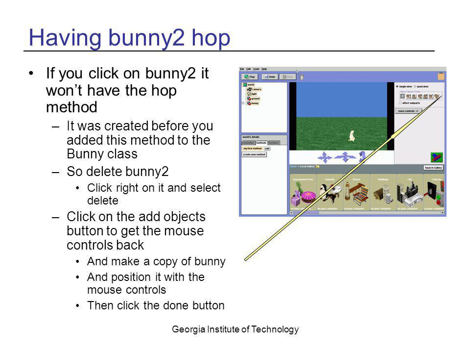 Georgia Institute of Technology Having bunny2 hop If you click on bunny2 it won't have the hop method –It was created before you added this method to