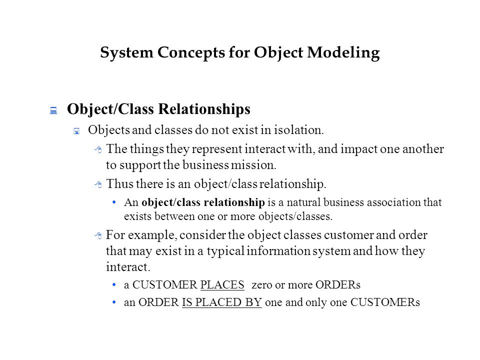 System Concepts for Object Modeling  Object/Class Relationships  Objects and classes do not exist in isolation.  The things they represent interact