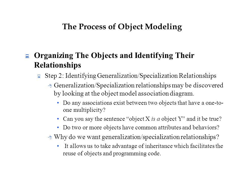 The Process of Object Modeling  Organizing The Objects and Identifying Their Relationships  Step 2: Identifying Generalization/Specialization Relati