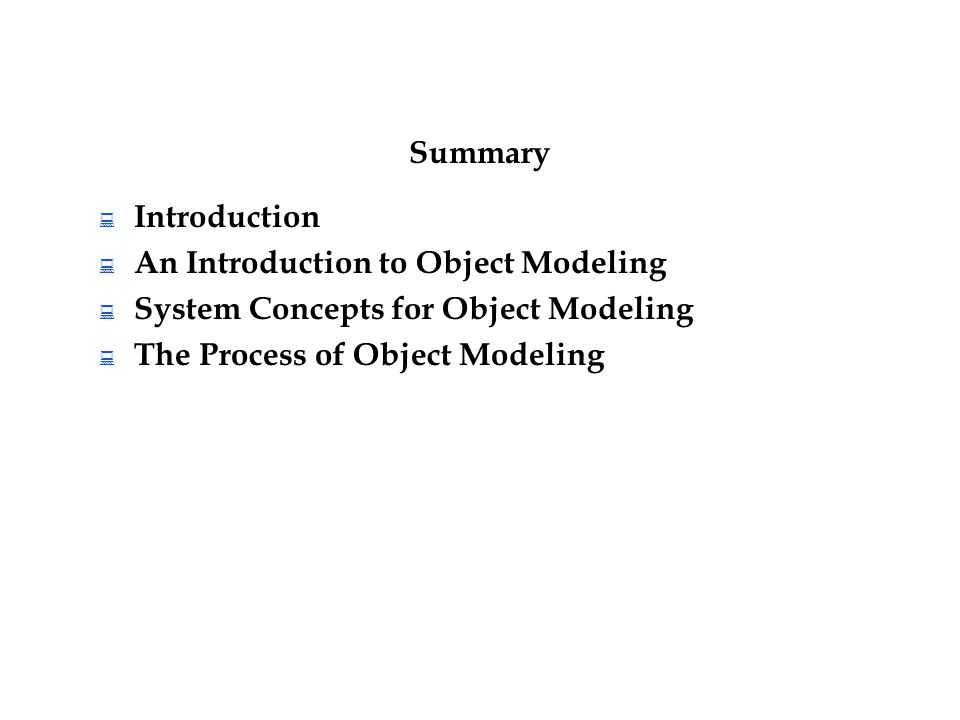 Summary  Introduction  An Introduction to Object Modeling  System Concepts for Object Modeling  The Process of Object Modeling