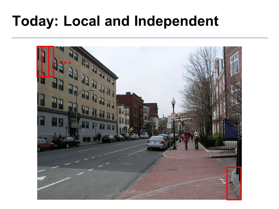 Today: Local and Independent