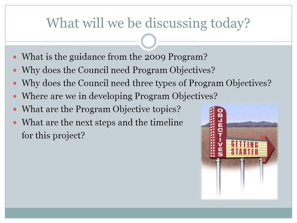What will we be discussing today. What is the guidance from the 2009 Program.