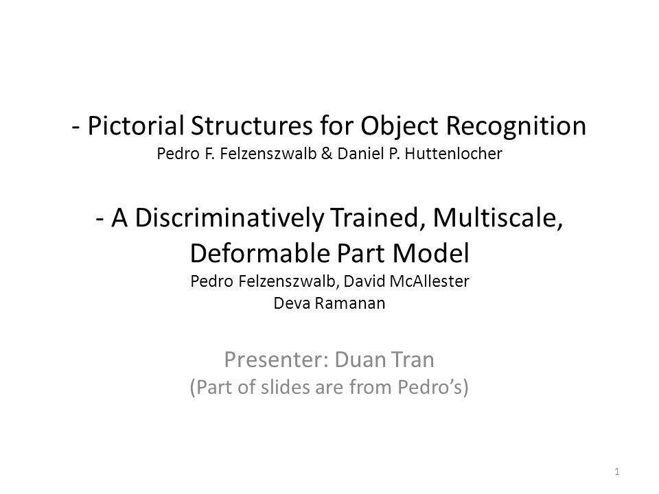 - Pictorial Structures for Object Recognition Pedro F. Felzenszwalb & Daniel P. Huttenlocher - A Discriminatively Trained, Multiscale, Deformable Part