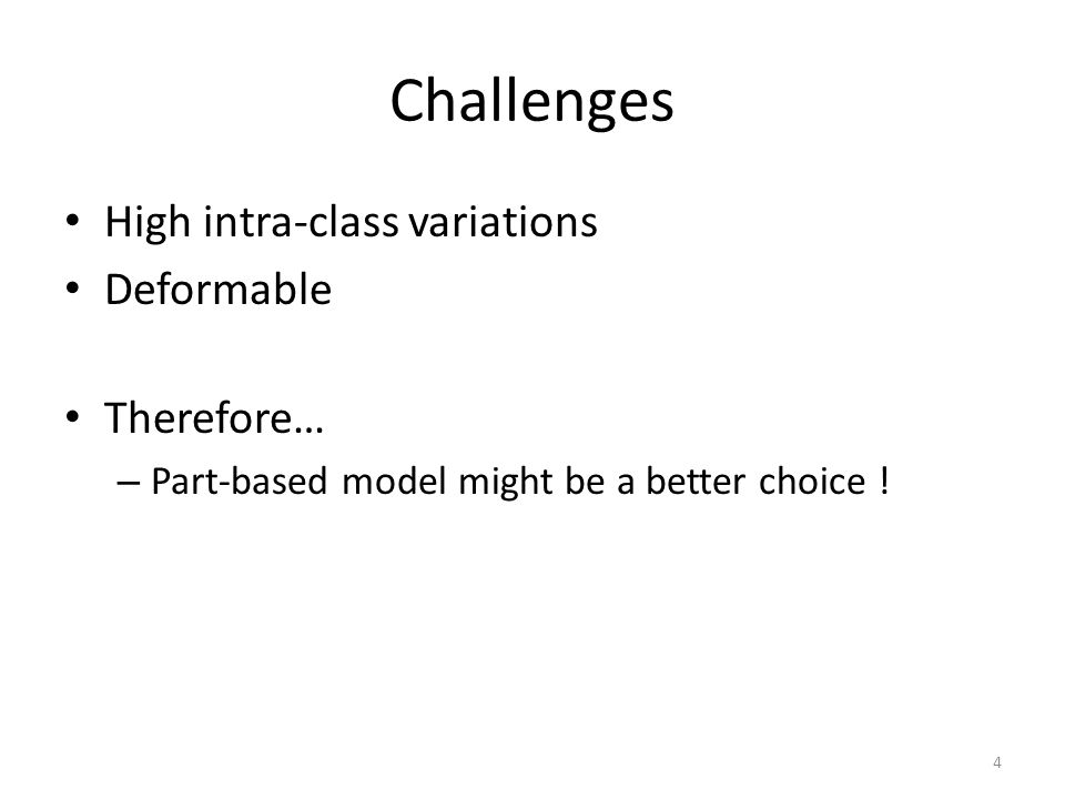 Challenges High intra-class variations Deformable Therefore… – Part-based model might be a better choice ! 4