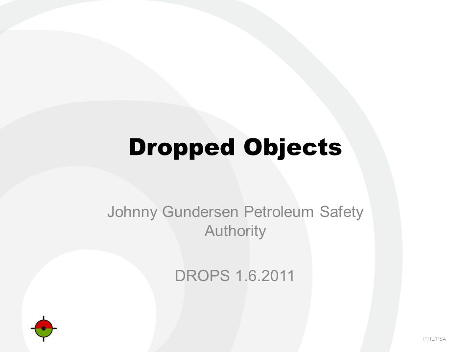 PTIL/PSA Dropped Objects Johnny Gundersen Petroleum Safety Authority DROPS 1.6.2011