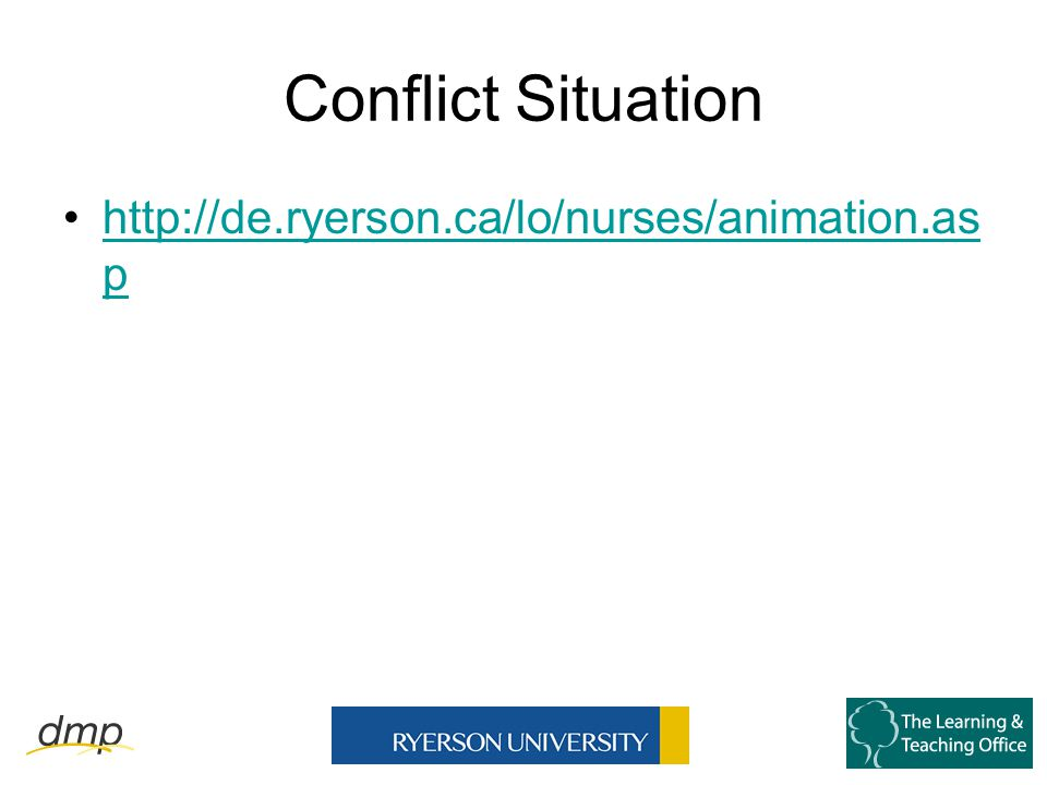 Conflict Situation http://de.ryerson.ca/lo/nurses/animation.as phttp://de.ryerson.ca/lo/nurses/animation.as p