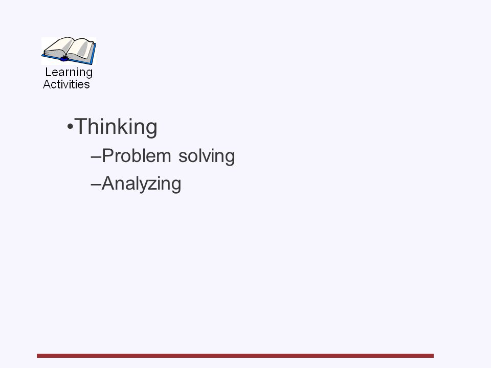 Thinking –Problem solving –Analyzing