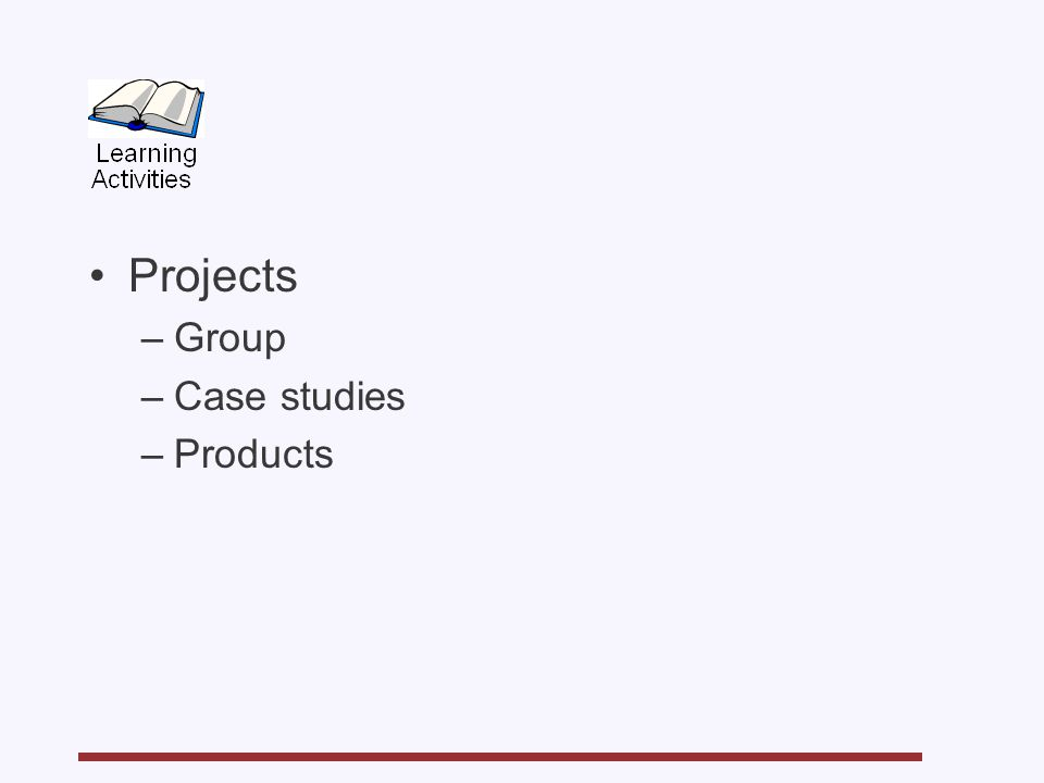 Projects –Group –Case studies –Products