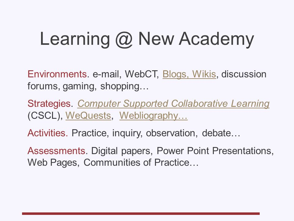 Learning @ New Academy Environments. e-mail, WebCT, Blogs, Wikis, discussion forums, gaming, shopping…Blogs, Wikis Strategies. Computer Supported Coll