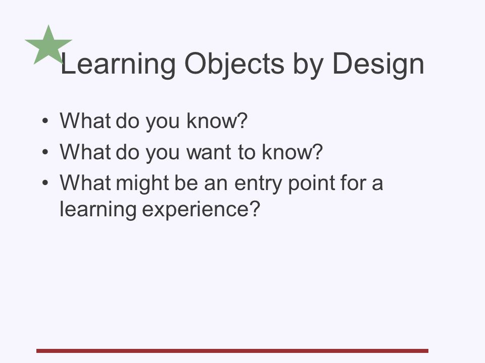 Learning Objects by Design What do you know. What do you want to know.