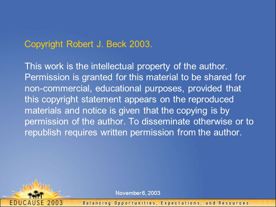 November 6, 2003 Copyright Robert J. Beck 2003. This work is the intellectual property of the author. Permission is granted for this material to be sh
