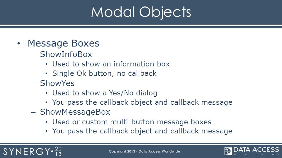 Modal Objects Message Boxes – ShowInfoBox Used to show an information box Single Ok button, no callback – ShowYes Used to show a Yes/No dialog You pas