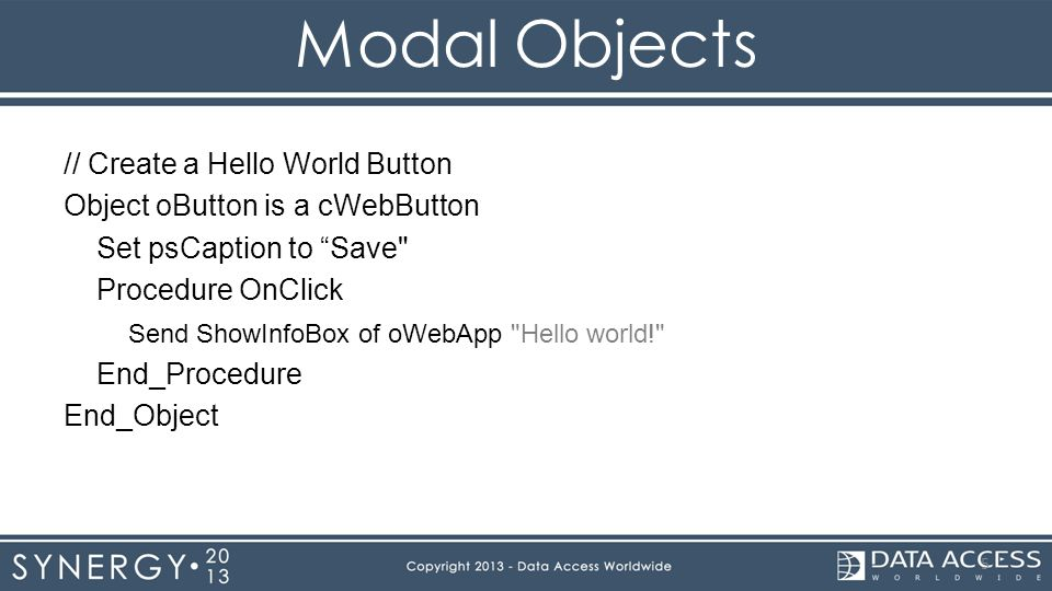 "Modal Objects // Create a Hello World Button Object oButton is a cWebButton Set psCaption to ""Save"