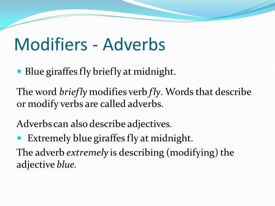 Modifiers - Adverbs Blue giraffes fly briefly at midnight.