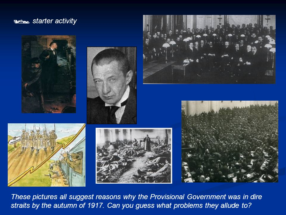  starter activity These pictures all suggest reasons why the Provisional Government was in dire straits by the autumn of 1917.